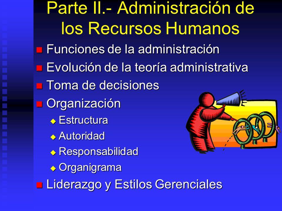 Parte II.- Administración de los Recursos Humanos Funciones de la administración Funciones de la administración Evolución de la teoría administrativa