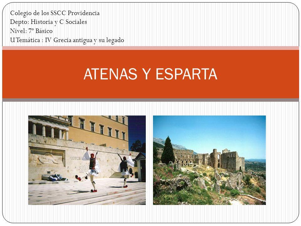 ATENAS Y ESPARTA Colegio de los SSCC Providencia Depto: Historia y C Sociales Nivel: 7º Básico U Temática : IV Grecia antigua y su legado