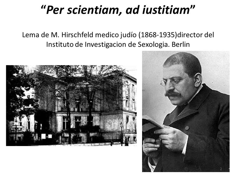 Per scientiam, ad iustitiam Lema de M. Hirschfeld medico judío (1868-1935)director del Instituto de Investigacion de Sexologia. Berlin 2