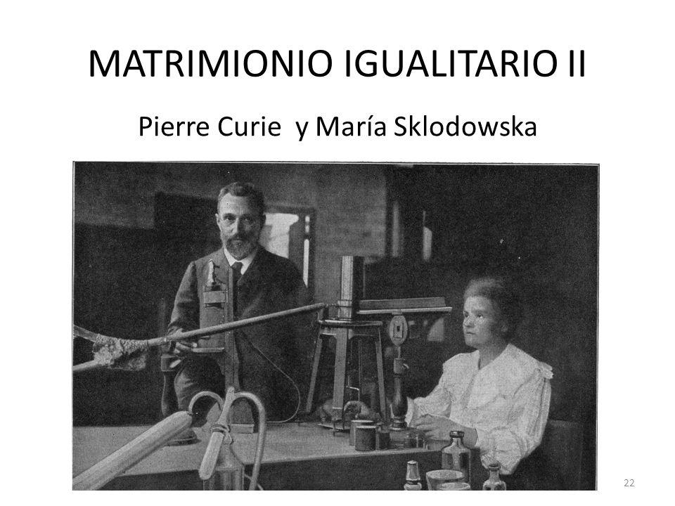 MATRIMIONIO IGUALITARIO II Pierre Curie y María Sklodowska 22