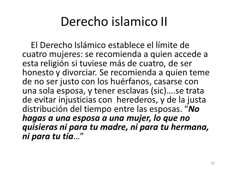 Derecho islamico II El Derecho Islámico establece el límite de cuatro mujeres: se recomienda a quien accede a esta religión si tuviese más de cuatro,