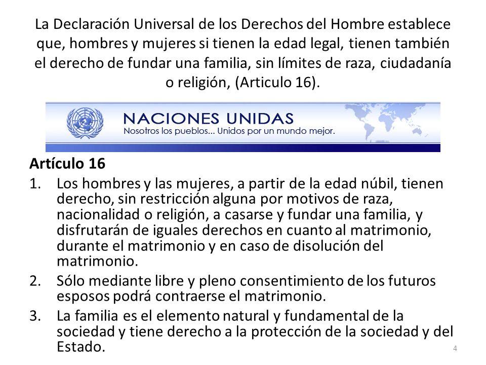 La Declaración Universal de los Derechos del Hombre establece que, hombres y mujeres si tienen la edad legal, tienen también el derecho de fundar una