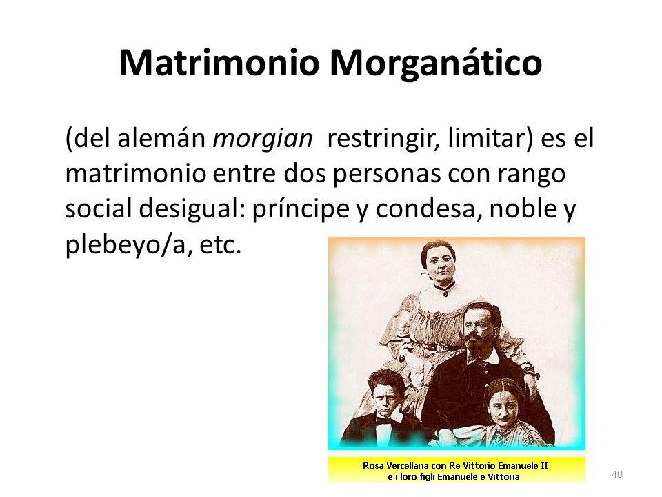 Matrimonio Morganático (del alemán morgian restringir, limitar) es el matrimonio entre dos personas con rango social desigual: príncipe y condesa, nob