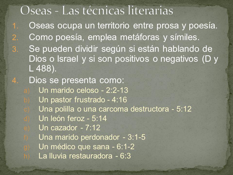 1. Oseas ocupa un territorio entre prosa y poesía. 2. Como poesía, emplea metáforas y símiles. 3. Se pueden dividir según si están hablando de Dios o