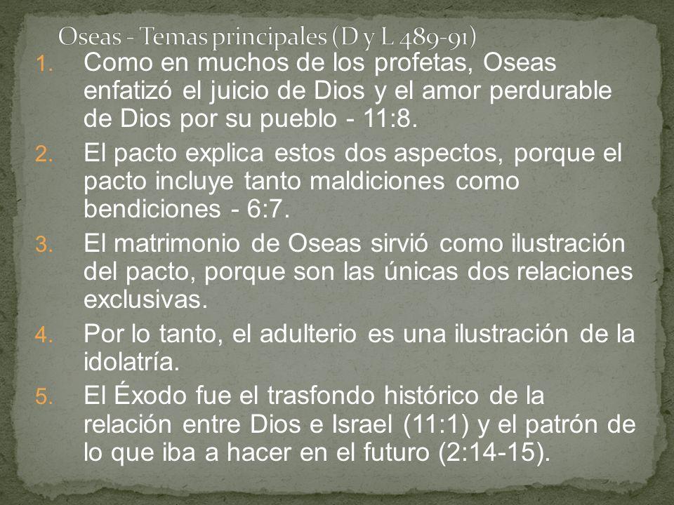1. Como en muchos de los profetas, Oseas enfatizó el juicio de Dios y el amor perdurable de Dios por su pueblo - 11:8. 2. El pacto explica estos dos a