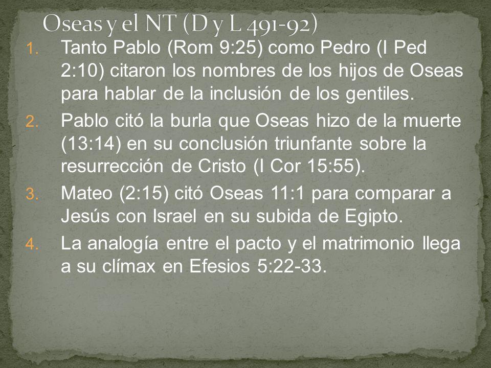 1. Tanto Pablo (Rom 9:25) como Pedro (I Ped 2:10) citaron los nombres de los hijos de Oseas para hablar de la inclusión de los gentiles. 2. Pablo citó