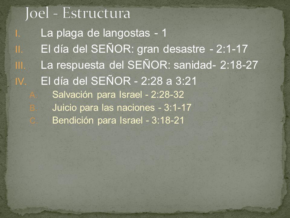 I. La plaga de langostas - 1 II. El día del SEÑOR: gran desastre - 2:1-17 III. La respuesta del SEÑOR: sanidad- 2:18-27 IV. El día del SEÑOR - 2:28 a