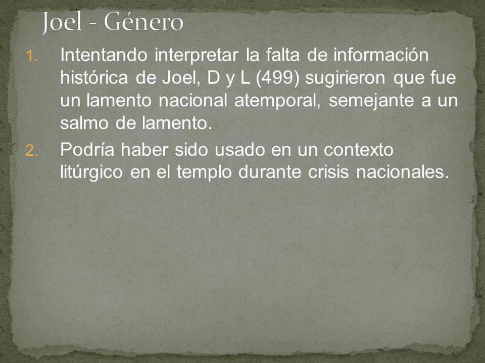 1. Intentando interpretar la falta de información histórica de Joel, D y L (499) sugirieron que fue un lamento nacional atemporal, semejante a un salm
