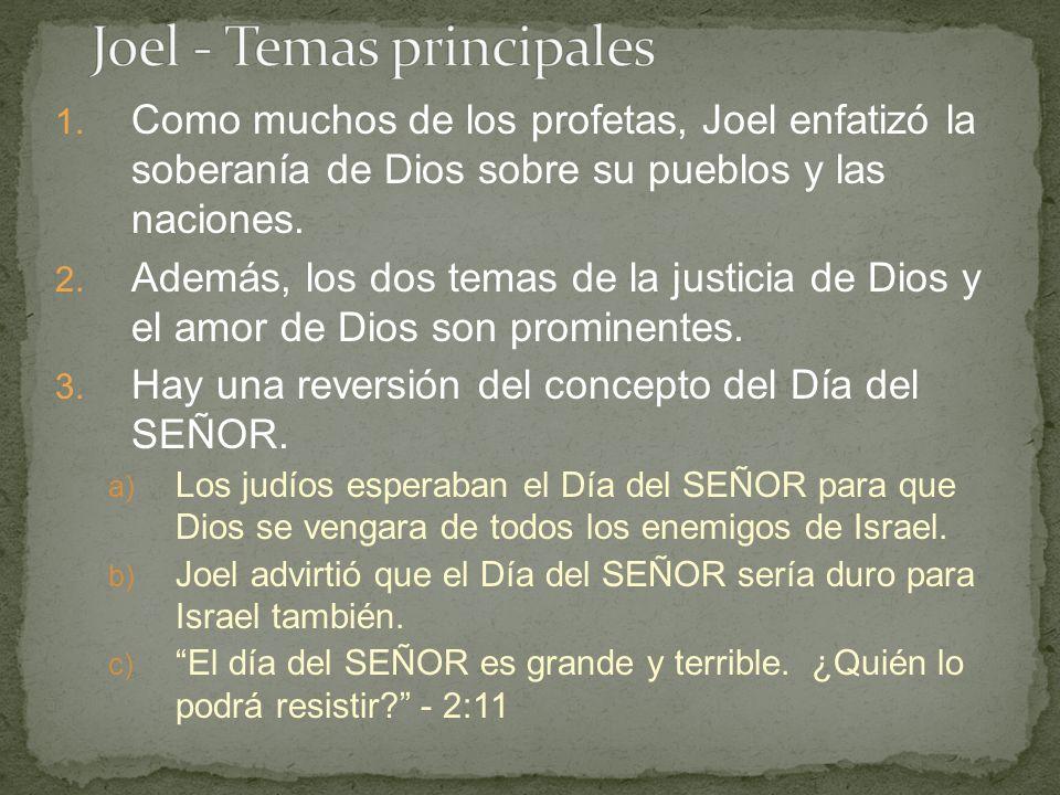1. Como muchos de los profetas, Joel enfatizó la soberanía de Dios sobre su pueblos y las naciones. 2. Además, los dos temas de la justicia de Dios y