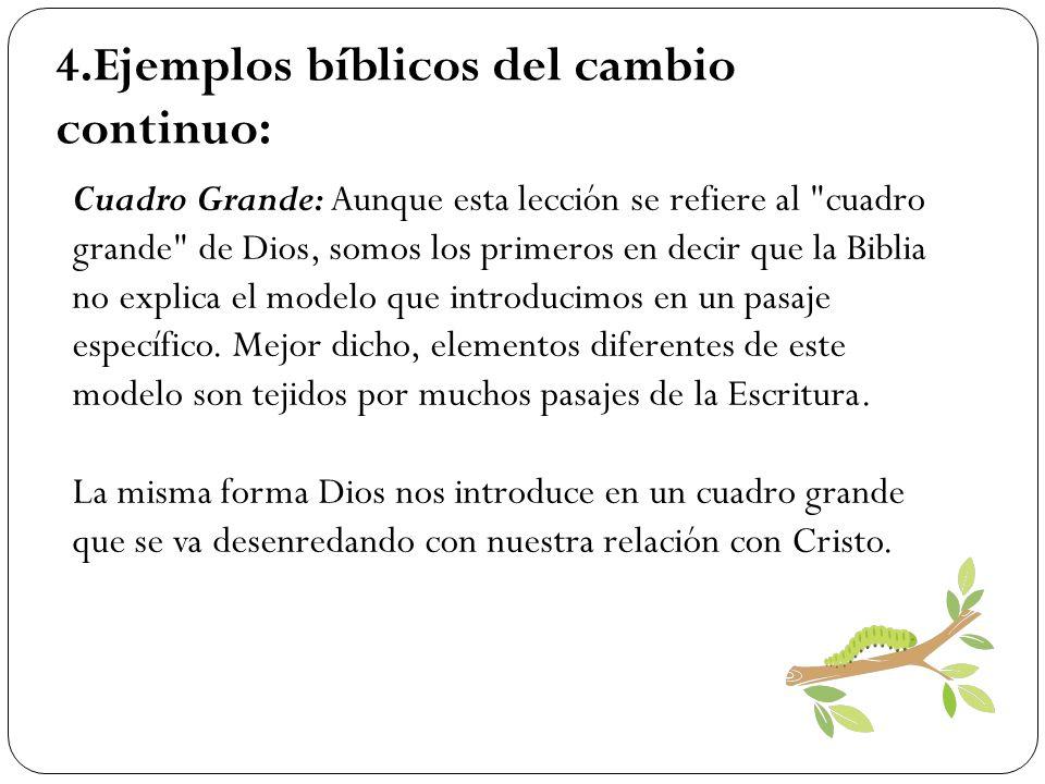 4.Ejemplos bíblicos del cambio continuo: Cuadro Grande: Aunque esta lección se refiere al