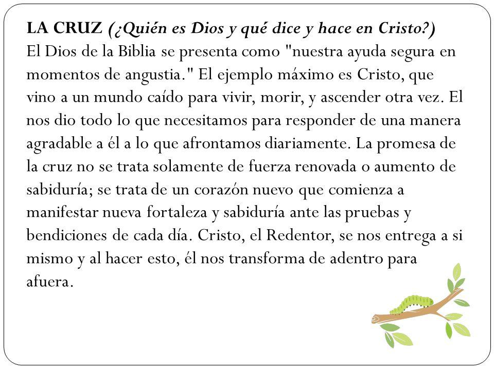 LA CRUZ (¿Quién es Dios y qué dice y hace en Cristo?) El Dios de la Biblia se presenta como