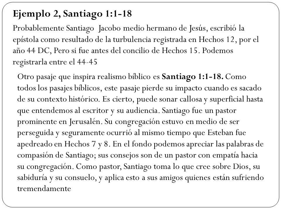 Ejemplo 2, Santiago 1:1-18 Otro pasaje que inspira realismo bíblico es Santiago 1:1-18. Como todos los pasajes bíblicos, este pasaje pierde su impacto
