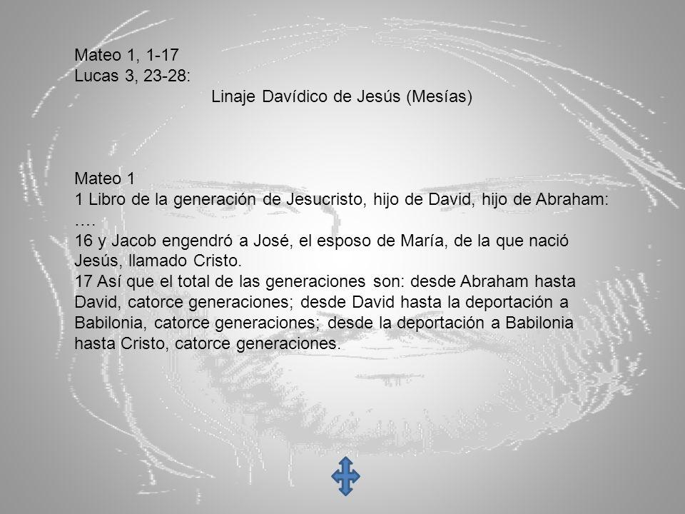 Mateo 1, 1-17 Lucas 3, 23-28: Linaje Davídico de Jesús (Mesías) Mateo 1 1 Libro de la generación de Jesucristo, hijo de David, hijo de Abraham: …. 16