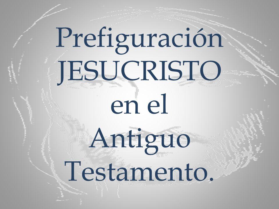 Prefiguración JESUCRISTO en el Antiguo Testamento.
