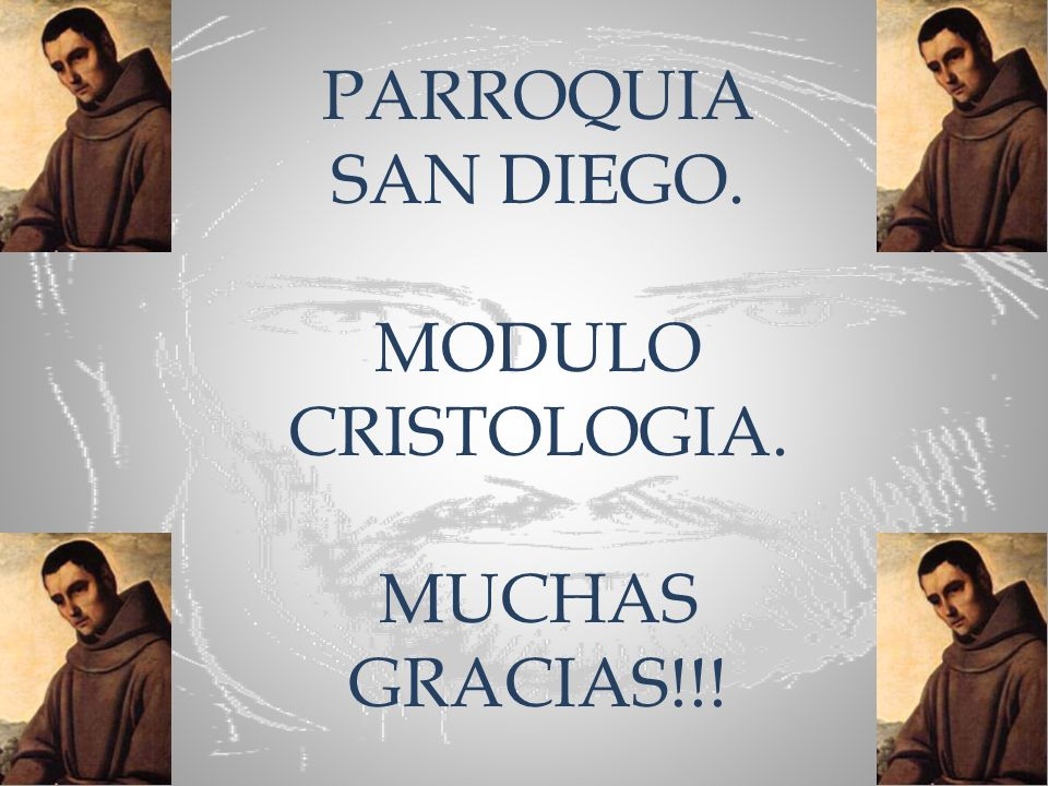 PARROQUIA SAN DIEGO. MODULO CRISTOLOGIA. MUCHAS GRACIAS!!!
