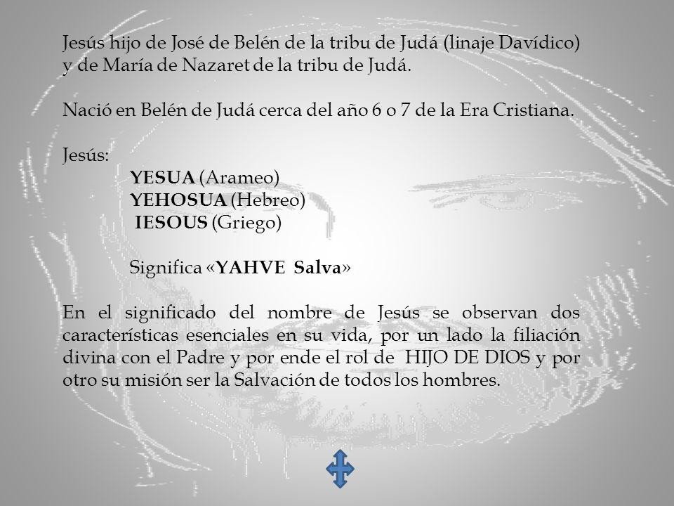 Jesús hijo de José de Belén de la tribu de Judá (linaje Davídico) y de María de Nazaret de la tribu de Judá. Nació en Belén de Judá cerca del año 6 o
