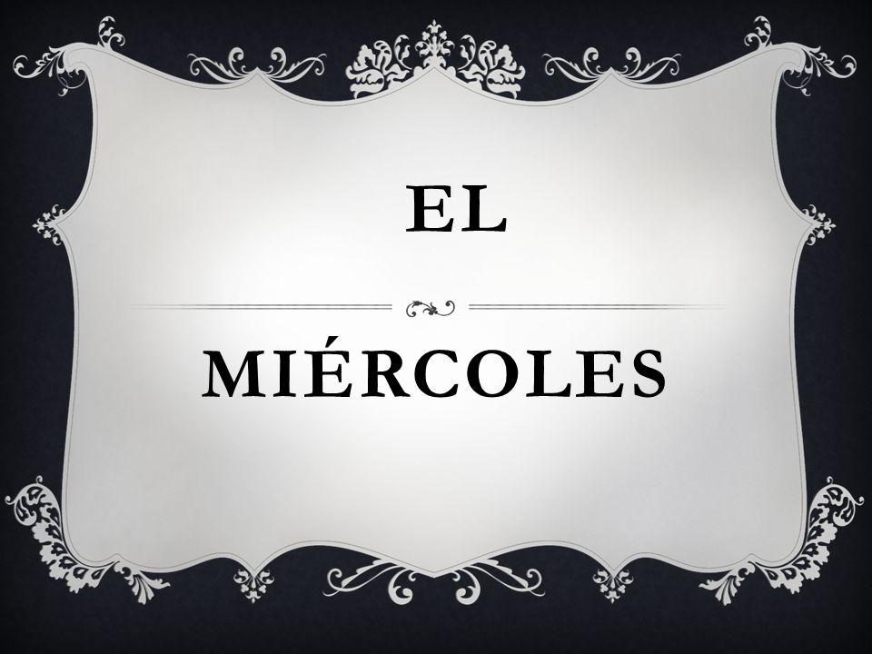 MIÉRCOLES EL
