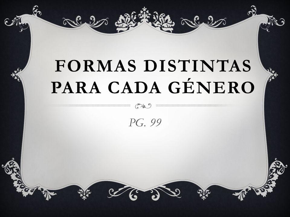 FORMAS DISTINTAS PARA CADA GÉNERO PG. 99