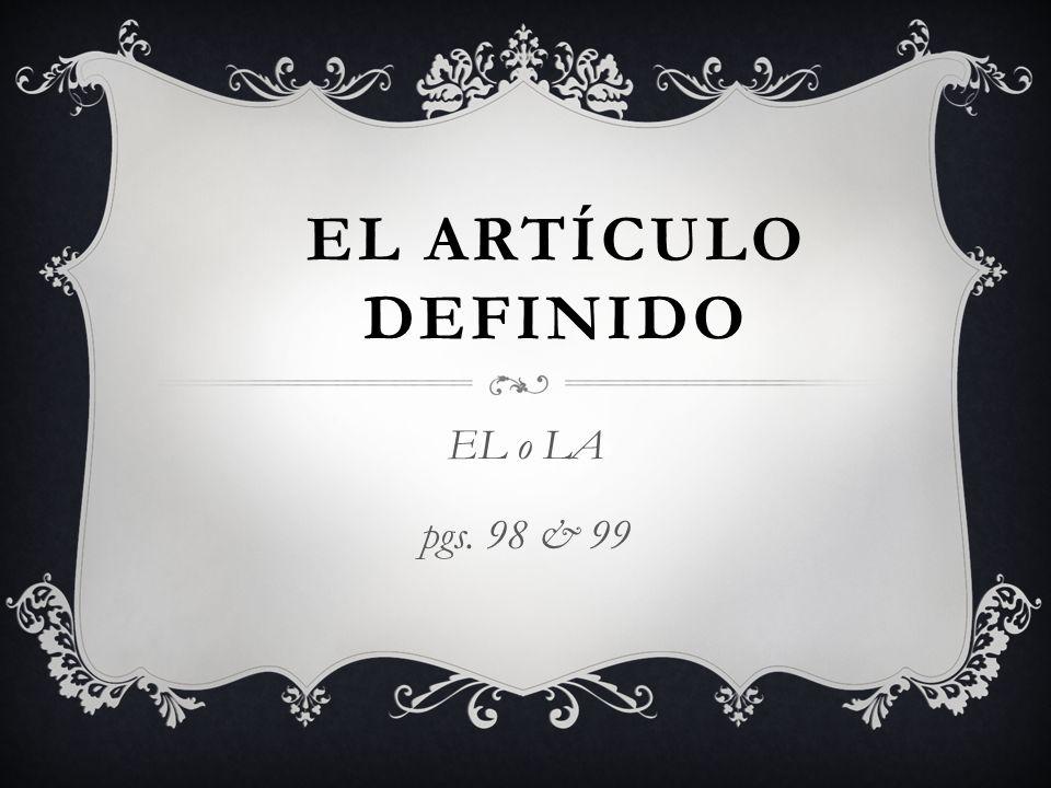 EL ARTÍCULO DEFINIDO EL o LA pgs. 98 & 99