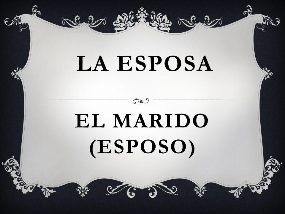 EL MARIDO (ESPOSO) LA ESPOSA