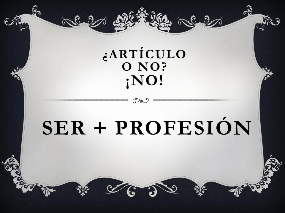 SER + PROFESIÓN ¿ARTÍCULO O NO? ¡NO!