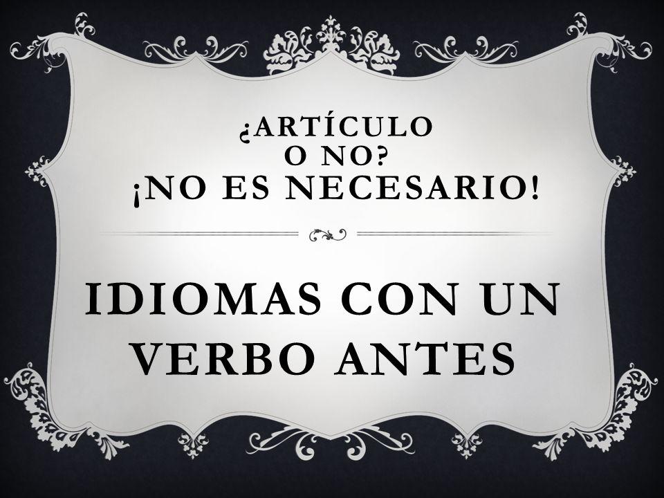 IDIOMAS CON UN VERBO ANTES ¿ARTÍCULO O NO ¡NO ES NECESARIO!