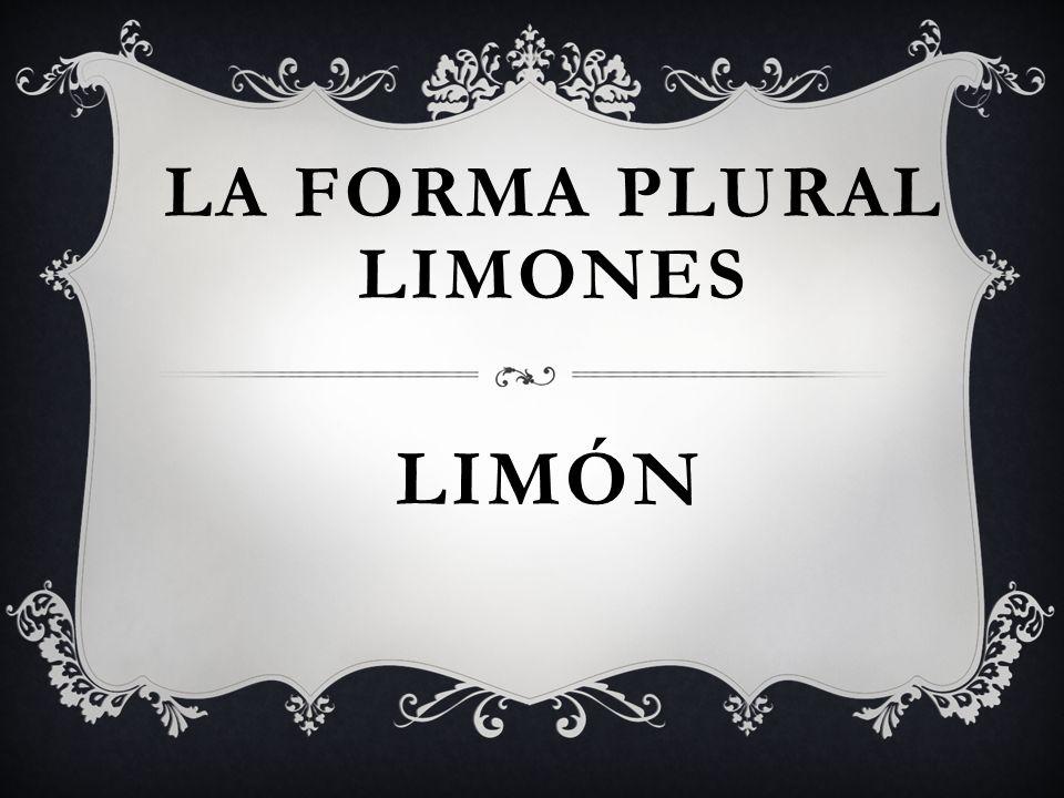 LIMÓN LA FORMA PLURAL LIMONES