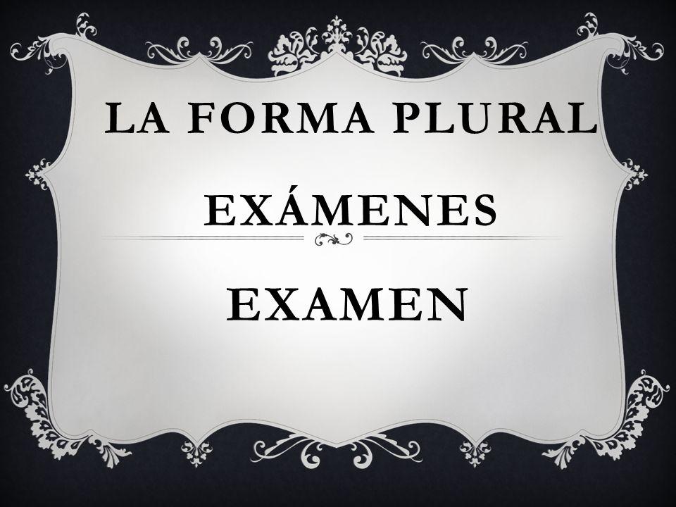 EXAMEN LA FORMA PLURAL EXÁMENES