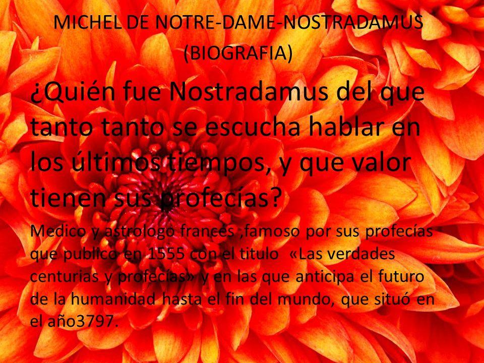 MICHEL DE NOTRE-DAME-NOSTRADAMUS (BIOGRAFIA) ¿Quién fue Nostradamus del que tanto tanto se escucha hablar en los últimos tiempos, y que valor tienen s
