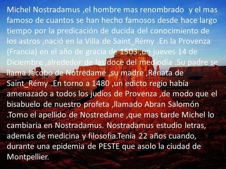 Michel Nostradamus,el hombre mas renombrado y el mas famoso de cuantos se han hecho famosos desde hace largo tiempo por la predicación de ducida del c
