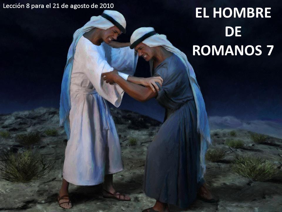 EL HOMBRE DE ROMANOS 7 Lección 8 para el 21 de agosto de 2010