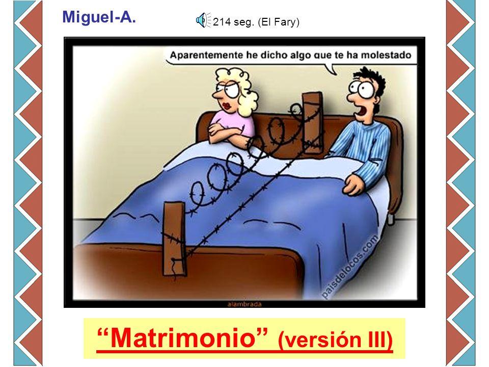 Matrimonio (versión III) Miguel-A. 214 seg. (El Fary)