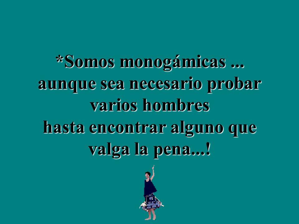*Somos monogámicas...