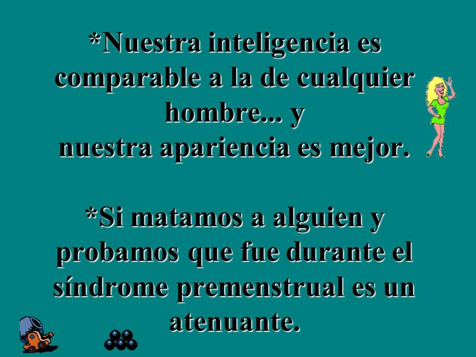 *Nuestra inteligencia es comparable a la de cualquier hombre...