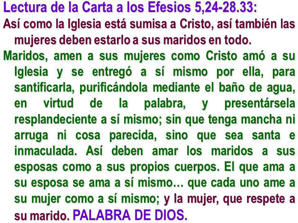 Lectura de la Carta a los Efesios 5,24-28.33: Así como la Iglesia está sumisa a Cristo, así también las mujeres deben estarlo a sus maridos en todo. M