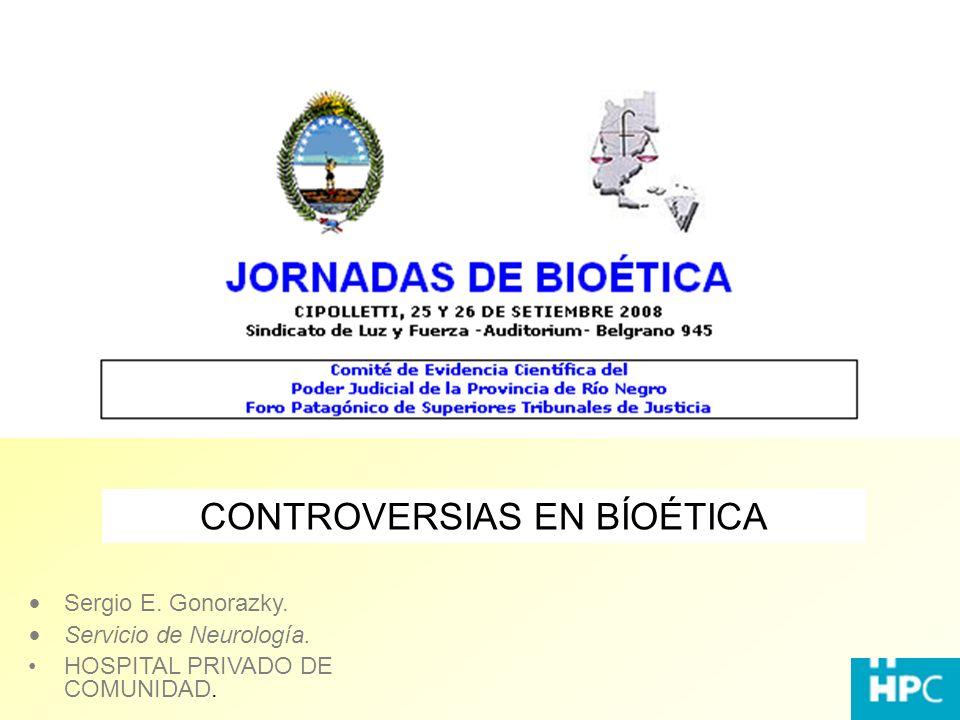 CONTROVERSIAS EN BÍOÉTICA Sergio E. Gonorazky. Servicio de Neurología. HOSPITAL PRIVADO DE COMUNIDAD.