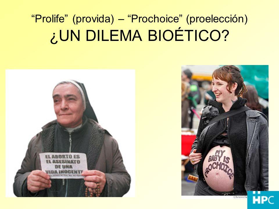 Prolife (provida) – Prochoice (proelección) ¿UN DILEMA BIOÉTICO?