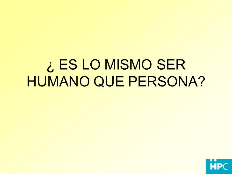 ¿ ES LO MISMO SER HUMANO QUE PERSONA?