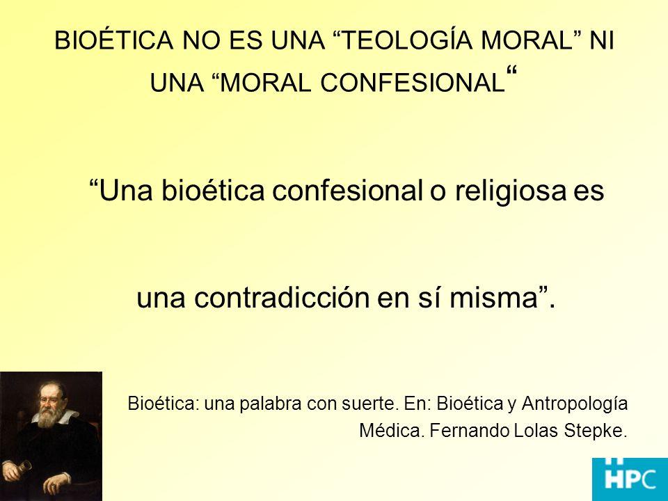 BIOÉTICA NO ES UNA TEOLOGÍA MORAL NI UNA MORAL CONFESIONAL Una bioética confesional o religiosa es una contradicción en sí misma. Bioética: una palabr