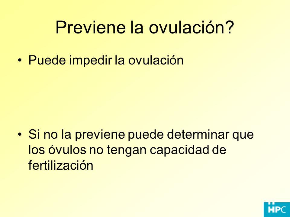 Previene la ovulación? Puede impedir la ovulación Si no la previene puede determinar que los óvulos no tengan capacidad de fertilización
