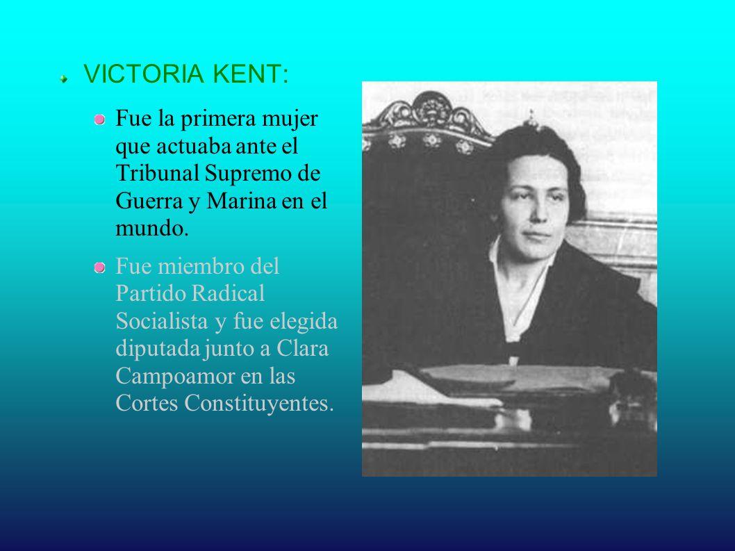 VICTORIA KENT: Fue la primera mujer que actuaba ante el Tribunal Supremo de Guerra y Marina en el mundo. Fue miembro del Partido Radical Socialista y