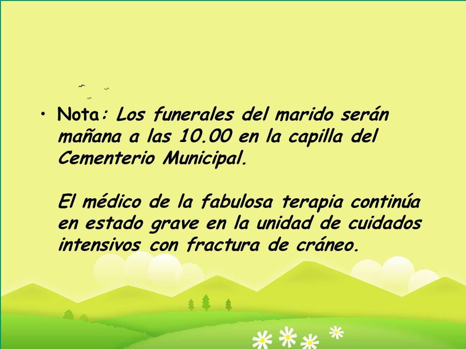 Nota: Los funerales del marido serán mañana a las 10.00 en la capilla del Cementerio Municipal.
