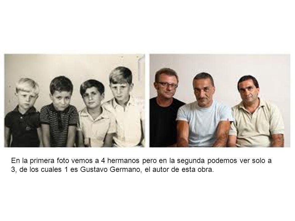 En la primera foto vemos a 4 hermanos pero en la segunda podemos ver solo a 3, de los cuales 1 es Gustavo Germano, el autor de esta obra.