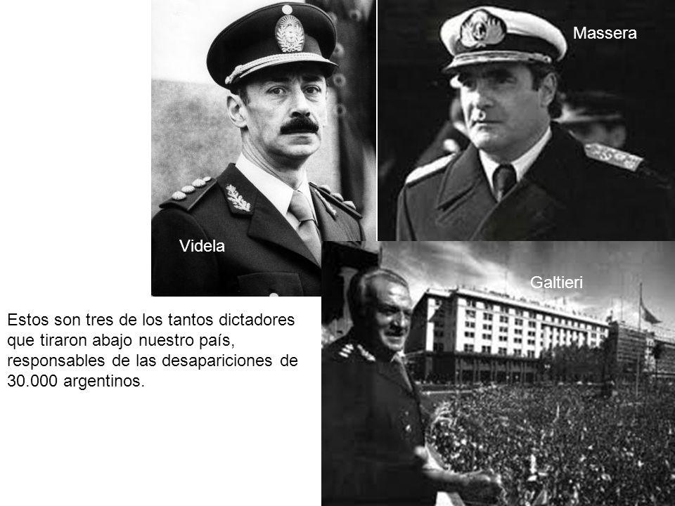 Estos son tres de los tantos dictadores que tiraron abajo nuestro país, responsables de las desapariciones de 30.000 argentinos. Videla Galtieri Masse