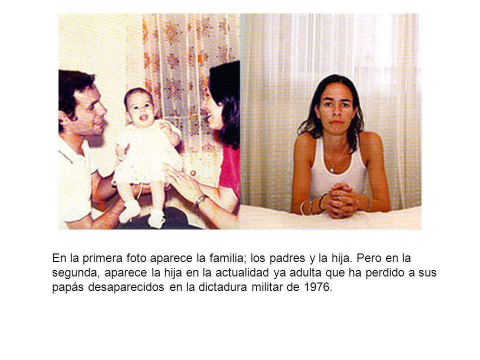 En la primera foto aparece la familia; los padres y la hija. Pero en la segunda, aparece la hija en la actualidad ya adulta que ha perdido a sus papás