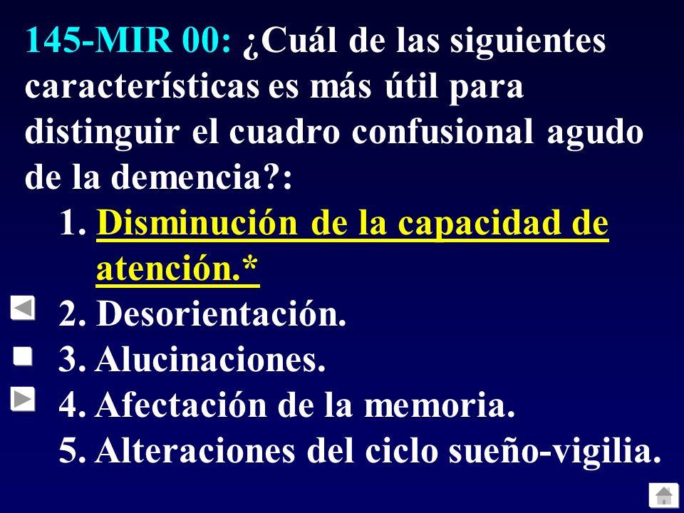 145-MIR 00: ¿Cuál de las siguientes características es más útil para distinguir el cuadro confusional agudo de la demencia?: 1.