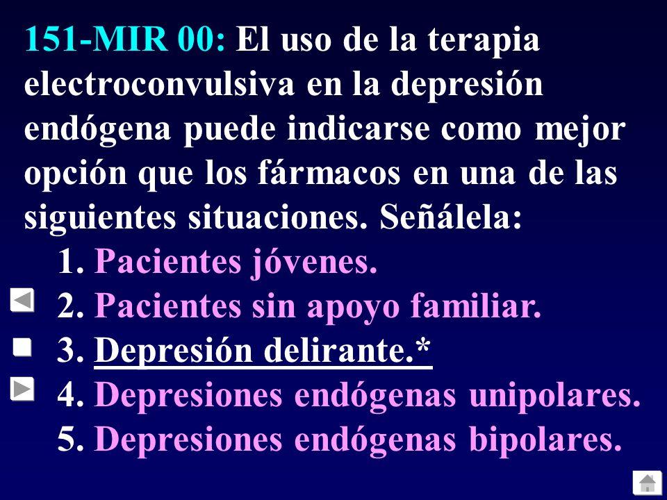 151-MIR 00: El uso de la terapia electroconvulsiva en la depresión endógena puede indicarse como mejor opción que los fármacos en una de las siguiente