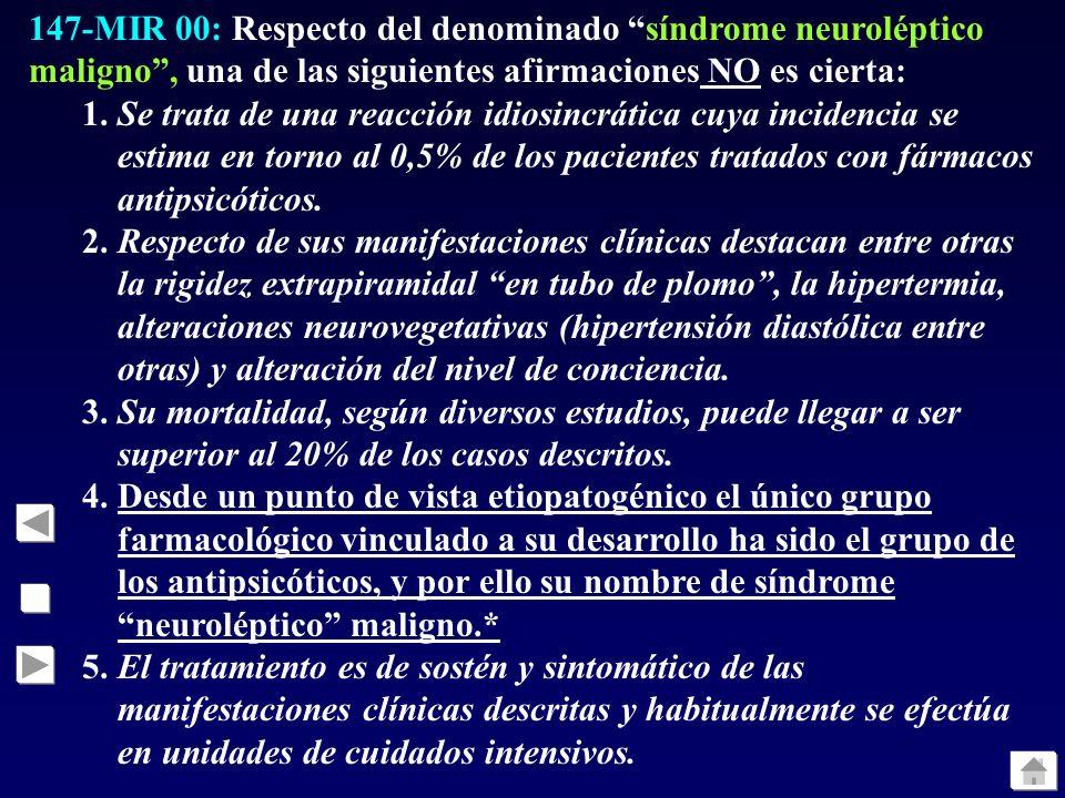 147-MIR 00: Respecto del denominado síndrome neuroléptico maligno, una de las siguientes afirmaciones NO es cierta: 1.