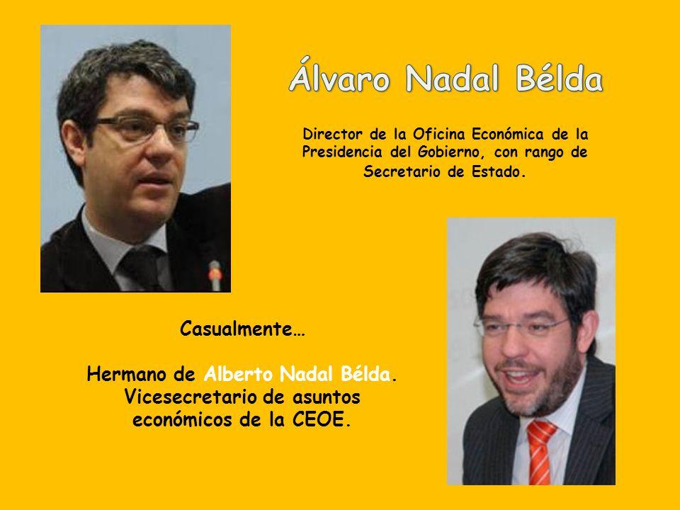 Casualmente… Hermano de Álvaro Nadal Bélda. Jefe de la oficina económica de Moncloa.