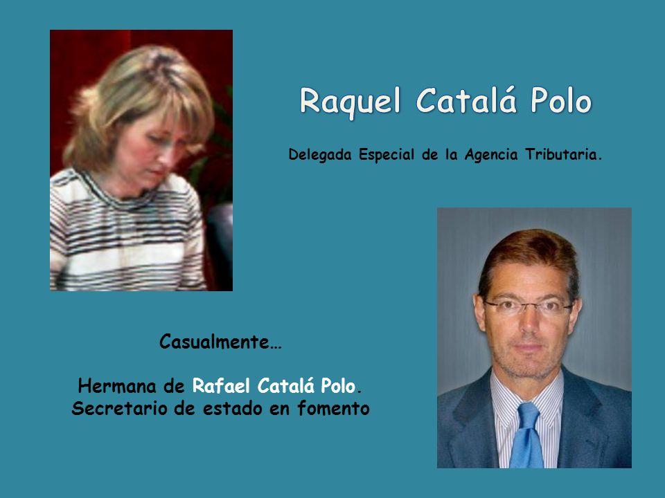 Casualmente … Hermano de Raquel Catalá Polo. Delegada especial de la agencia tributaria